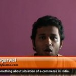 Tell us something about situation of e-commerce in India. (Director – OnlyGizmo.com)
