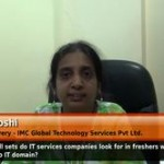 What skill sets do IT services companies look for in freshers while hiring them into IT domain?  (Head of Delivery – IMC Global Technology Services Pvt Ltd.)
